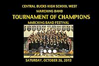 CENTRAL BUCKS HIGH SCHOOL WEST MARCHING BAND presents Showcase of Champions 2013, 2012, 2009,2008,2007,2006,2005 and 2004.